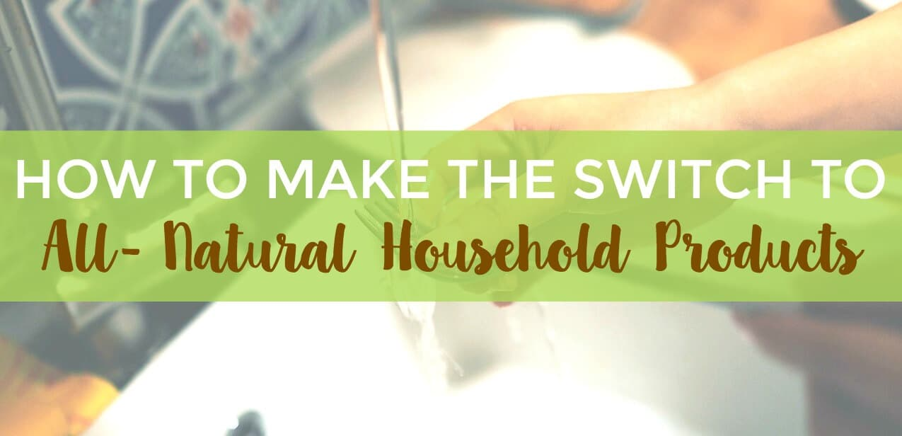 How to Make the Switch to All Natural Household Products