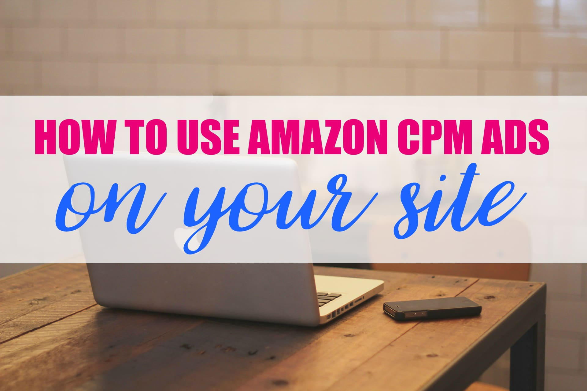 How to Use Amazon CPM Ads on Your Site