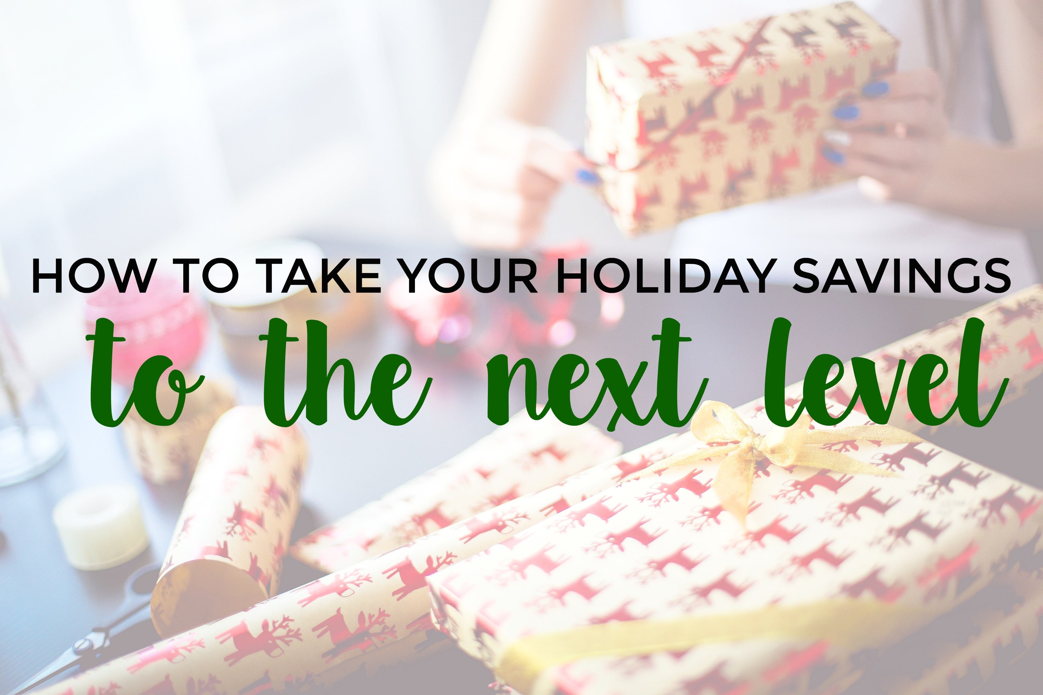 How to Take Your Holiday Savings to the Next Level