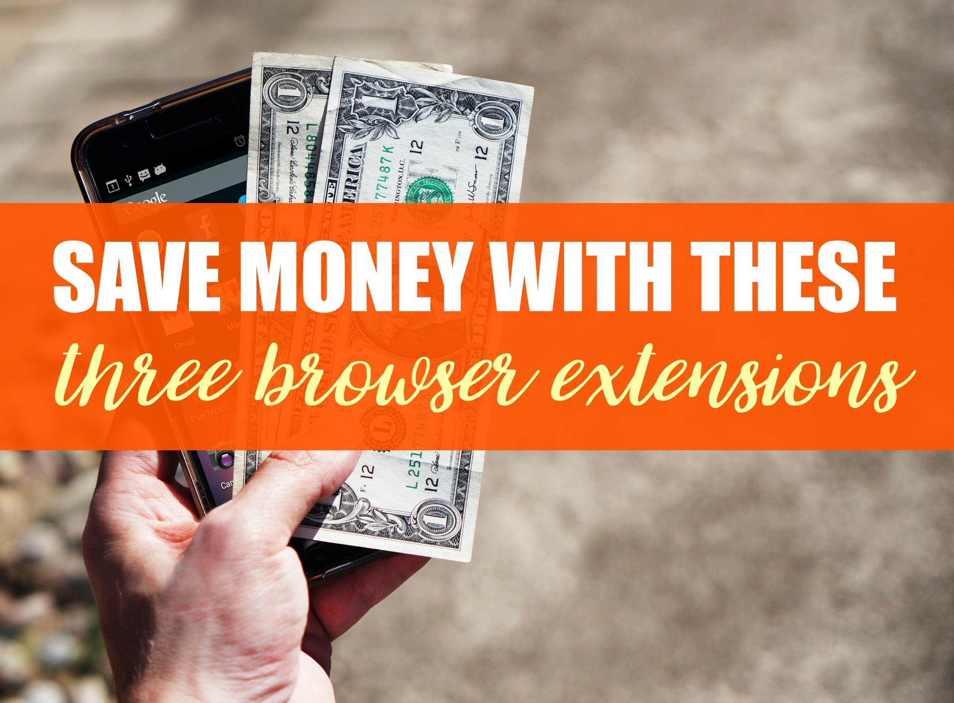 Save Money With These Three Browser Extensions