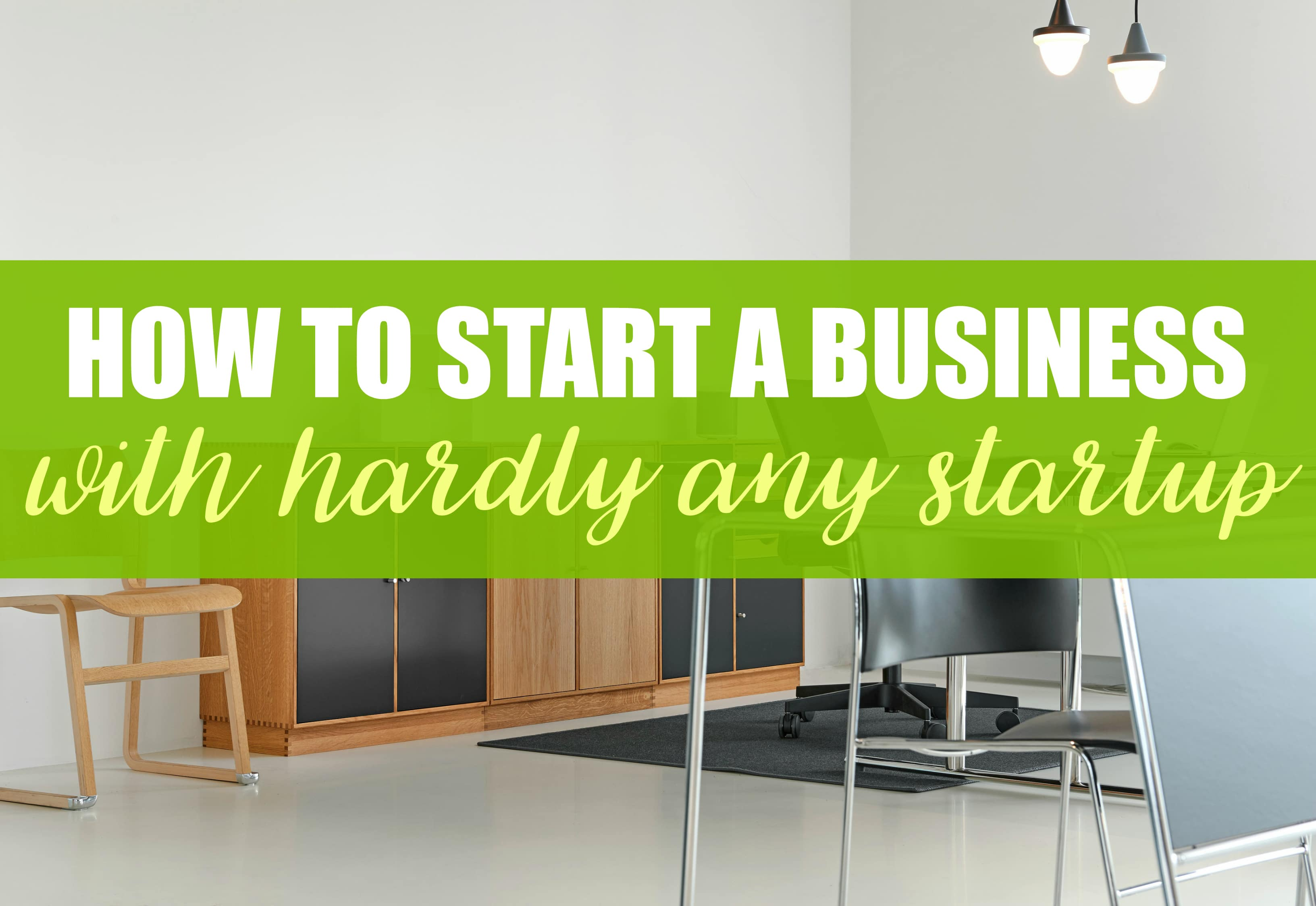 How to Start a Business With Hardly Any Startup