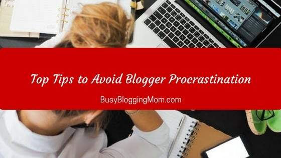 Top Tips to Avoid Blogger Procrastination