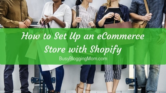 How to Set Up an eCommerce Store with Shopify