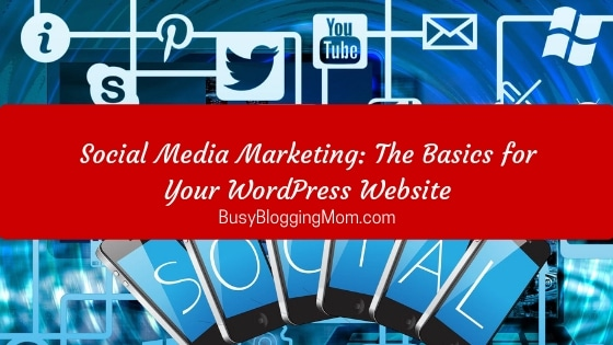 Social Media Marketing: The Basics for Your WordPress Website